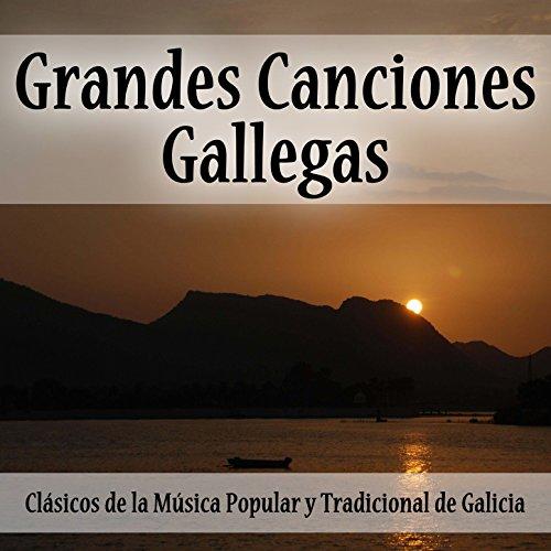 Grandes Canciones Gallegas: Clásicos de la Música Popular y Tradicional de Galicia