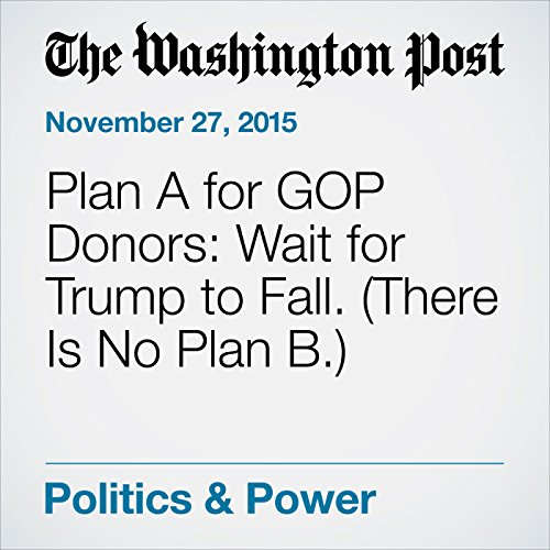 Plan A for GOP Donors: Wait for Trump to Fall. (There Is No Plan B.) audiobook cover art