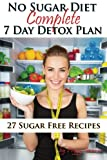 No Sugar Diet: A Complete No Sugar Diet Book, 7 Day Sugar Detox for Beginners, Recipes & How to Quit Sugar Cravings (Sugar Free Recipes: Low Carb Low ... The Savvy No Sugar Diet Guide & Cookbook)