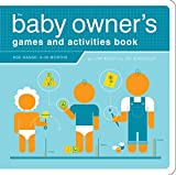 The Baby Owner's Games and Activities Book (Owner's and Instruction Manual) - Joe Borgenicht