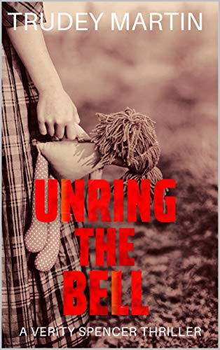 Unring the Bell: The captivating new Verity Spencer thriller (A Verity Spencer crime thriller Book 3) by [Trudey Martin]