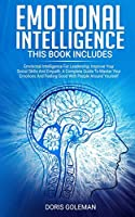 Emotional Intelligence: This Book Includes: Emotional Intelligence For Leadership, Improve Your Social Skills And Empath. A Complete Guide To Master Your Emotions And Feeling Good With People Around Yourself