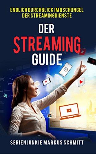 Der Streaming-Guide: Endlich Durchblick im Dschungel der Streamingdienste (German Edition)