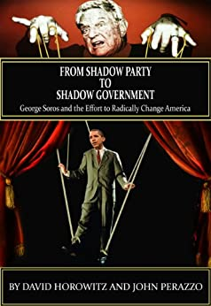From Shadow Party to Shadow Government: George Soros and the Effort to Radically Change America by [John Perazzo, David  Horowitz]