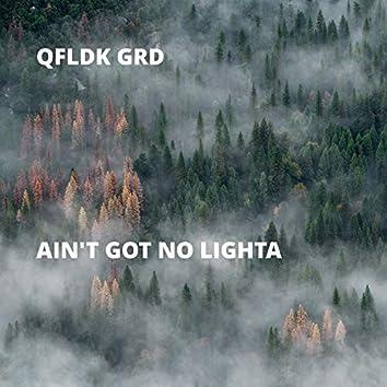 Ain't Got No Lighta