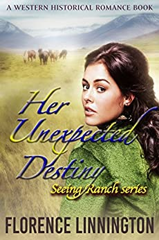 Her Unexpected Destiny (Seeing Ranch series): A Western Historical Romance Book by [Florence Linnington]