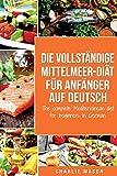 Die vollständige Mittelmeer-Diät für Anfänger auf Deutsch/ The complete Mediterranean diet for beginners in German