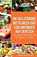 Die vollstaendige Mittelmeer-Diaet fuer Anfaenger auf Deutsch/ The complete Mediterranean diet for beginners in German