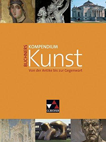 Kompendium Kunst / Buchners Kompendium Kunst: Unterrichtswerk für die Oberstufe / Von der Antike bis zur Gegenwart. Unterrichtswerk für die Oberstufe