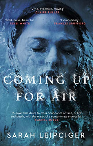 Coming Up for Air: A remarkable true story richly reimagined by [Sarah Leipciger]