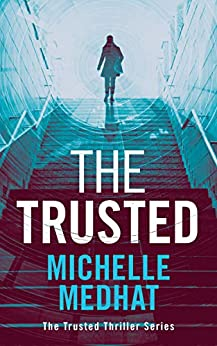 The Trusted: Part 1 of the Mind Blowing, Suspenseful Thriller Series (The Trusted Thriller Series) by [Michelle Medhat]
