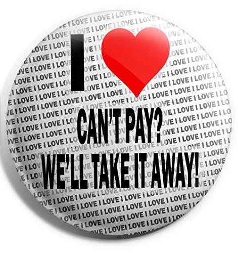 Ik hou van kan niet betalen? We nemen het weg! Grote Pin Badge - 3