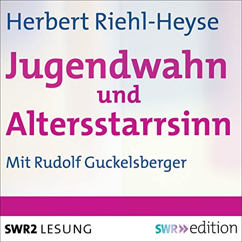 Jugendwahn und Altersstarrsinn audiobook cover art
