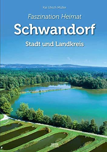 Faszination Heimat - Schwandorf: Stadt und Landkreis