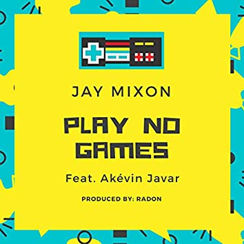 Play No Games (feat. Akevin Javar)
