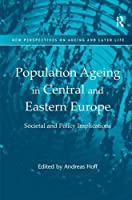 Population Ageing in Central and Eastern Europe: Societal and Policy Implications (New Perspectives on Ageing and Later Life)
