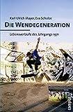 Die Wendegeneration: Lebensverläufe des Jahrgangs 1971 - Karl Ulrich Mayer
