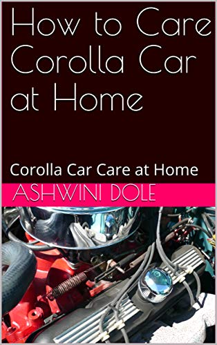 How to Care Corolla Car at Home : Corolla Car Care at Home (English Edition)