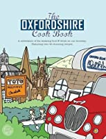 The Oxfordshire Cook Book: Celebrating the Amazing Food & Drink on Our Doorstep (Get Stuck in)