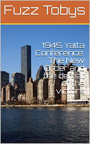1945 Yalta Conference: The New Order and the defeat of the victors (En