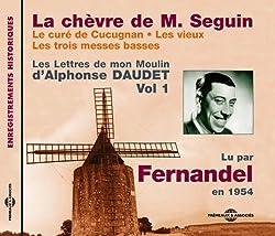 La Chevre de M. Seguin: Les Lettres de mon Moulin d'Alphonse Daudet Vol. 1 by Fernandel