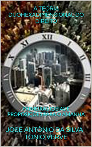 A TEORIA DUOHEXADIMENSIONAL DO DIREITO: PRIMEIRAS IDEIAS E PROPOSIÇÕES PARA O AMANHÃ