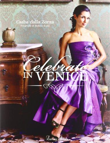Celebrate in Venice. Ediz. illustrata