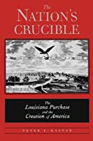 The Nation's Crucible: The Louisiana Purchase and the Creation of America (Western Americana)