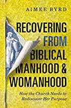 Recovering from Biblical Manhood and Womanhood