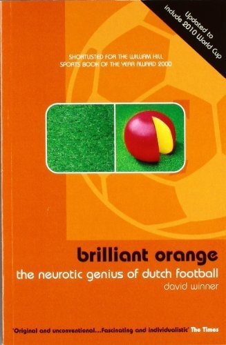 Brilliant Orange: The Neurotic Genius of Dutch Football by David...