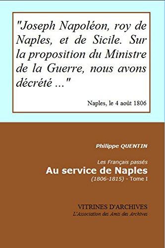 Les Français passés au service de Naples (1806-1815): Tome I (Vitrines d'(Archives t. 46) (French Edition)