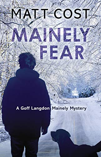 Mainely Fear (A Goff Langdon Mainely Mystery Book 2) by [Matt Cost]