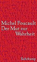 Foucault, M: Mut zur Wahrheit - Die Regierung des Selbst und