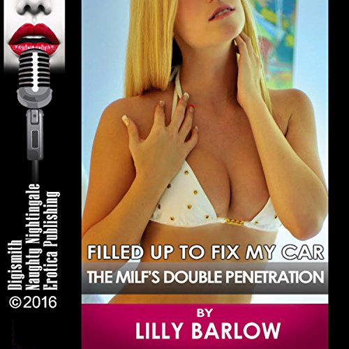 Filled up to Fix My Car     The MILF's Double Penetration              By:                                                                                                                                 Lilly Barlow                               Narrated by:                                                                                                                                 Milly Stern                      Length: 24 mins     Not rated yet     Overall 0.0