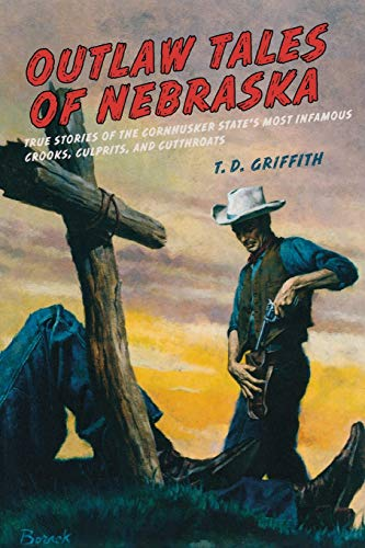 Compare Textbook Prices for Outlaw Tales of Nebraska: True Stories Of The Cornhusker State's Most Infamous Crooks, Culprits, And Cutthroats First Edition ISBN 9780762758784 by Griffith, T. D.