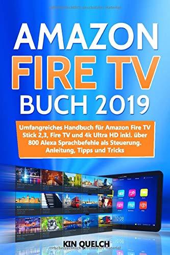 Amazon Fire TV Buch 2019: Umfangreiches Amazon Fire TV Stick 2, 3, Fire TV und 4k Ultra HD Handbuch mit über 800 Alexa Sprachbefehlen als Steuerung, inkl. Easter Eggs, Anleitung, Tipps und Tricks