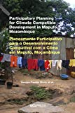 Participatory Planning for Climate Compatible Development in Maputo, Mozambique (English Edition)