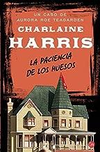 La paciencia de los huesos (Caso De Aurora Roe Teagarden) (Spanish Edition) by Charlaine Harris (2012-10-01)