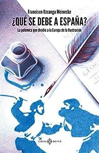 ¿Qué se debe a España?: La polémica que dividió a la Europa de la Ilustración par  Uzcanga Meinecke Francisco