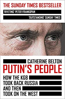 Putin's People: How the KGB Took Back Russia and then Took on the West (English Edition) par [Catherine Belton]