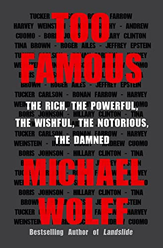 Too Famous: The Rich, the Powerful, the Wishful, the Notorious, the Damned