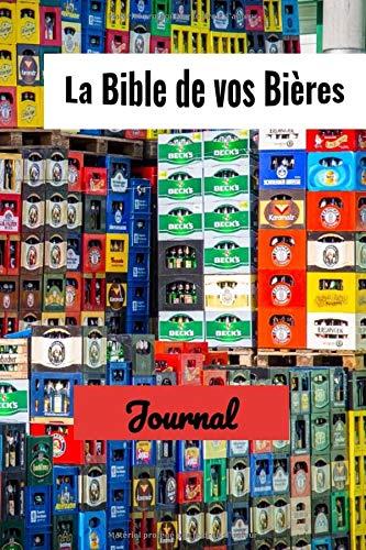 La bible de vos bières: Journal de dégustation de bière. Quelle bière avez-vous bu ? L'avez-vous aimé ? Ce journal est parfait pour les amateurs de bière