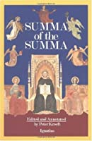 A Summa of the Summa: The Essential Philosophical Passages of st Thomas Aguinas Summa Theologica Edtied and Explained for Beginners
