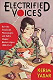 Electrified Voices: How the Telephone, Phonograph, and Radio Shaped Modern Japan, 1868–1945 (Studies of the Weatherhead East Asian Institute, Columbia University)