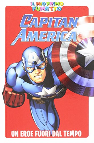 IL MIO PRIMO FUMETTO - Capitan America: Un eroe fuori dal tempo