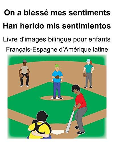 Français-Espagne d'Amérique latine On a blessé mes sentiments/Han herido mis sentimientos Livre d'images bilingue pour enfants (French Edition)