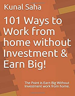 101 Ways to Work from home without Investment & Earn Big!: The Point is Earn Big Without Investment work from home.