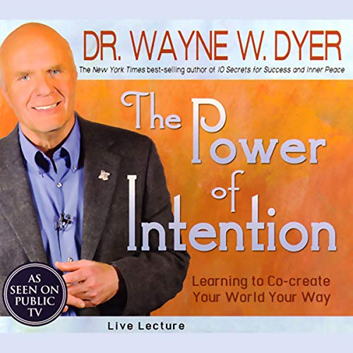 The Power of Intention     Learning to Co-create Your World Your Way: Live Lecture              By:                                                                                                                                 Dr. Wayne W. Dyer                               Narrated by:                                                                                                                                 Dr. Wayne W. Dyer                      Length: 2 hrs and 31 mins     488 ratings     Overall 4.7