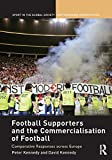 Football Supporters and the Commercialisation of Football: Comparative Responses across Europe (Sport in the Global Society – Contemporary Perspectives) (English Edition)