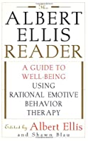 The Albert Ellis Reader: A Guide to Well-Being Using Rational Emotive Behavior Therapy